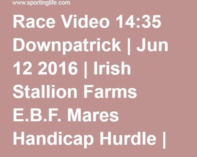 วิดีโอการแข่งขัน 14:35 Downpatrick | 12 มิถุนายน 2016 | ม้าไอริช E.B.F. Mares H …