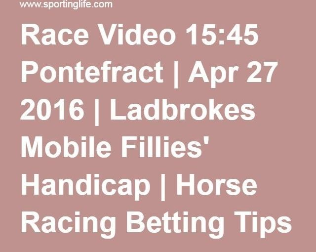 วิดีโอการแข่งขัน 15:45 Pontefract | 27 เมษายน 2016 | Ladbrokes Mobile Fillies แฮนดิแค็ป | …