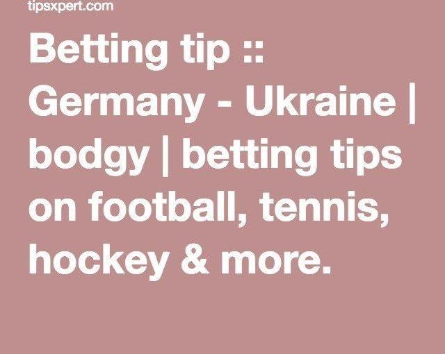 เคล็ดลับการเดิมพัน :: เยอรมนี – ยูเครน หน้าอก | เคล็ดลับการเดิมพันฟุตบอล, เทนนิส, ทุ่มเท …