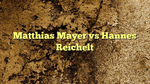 Matthias Mayer vs Hannes Reichelt ต้องการเดิมพันรายวันและสร้างผลกำไรหรือไม่?