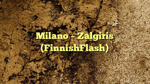 Milano – Zalgiris (FinnishFlash) ต้องการเดิมพันรายวันและทำกำไรได้หรือไม่? …